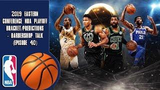 2019 Eastern Conference NBA Playoff Bracket/Predictions - Barbershop talk (Episode 40)