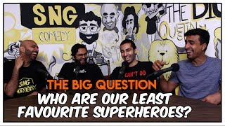 SnG: Who Are Our Least Favourite Superheroes? | The Big Question Season 2 Ep 02 | Video Podcast