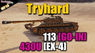 WoT: 430U [EX-4], 113 [GO-IN], Tryhard action, WORLD OF TANKS