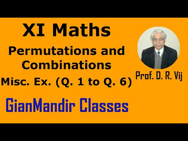 XI Mathematics - Permutations and Combinations - Miscellaneous Exercises Q 1 to 6 by Divya Mam