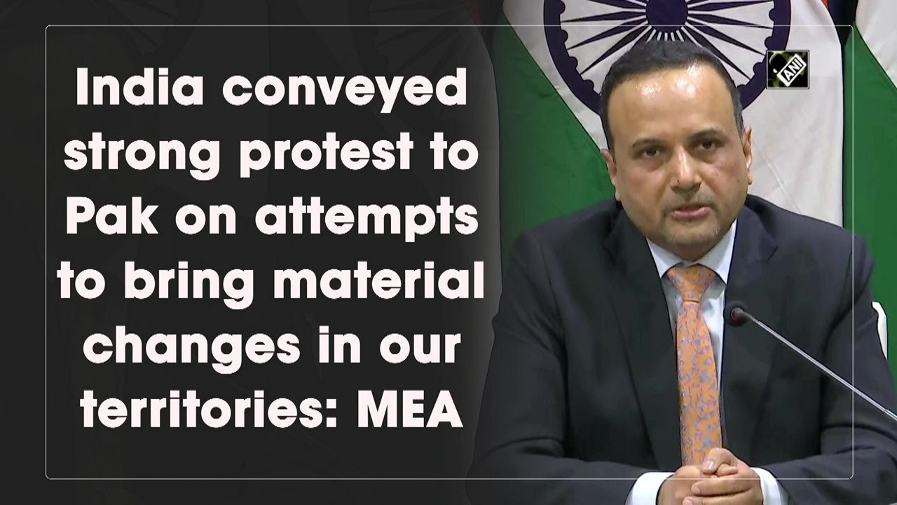 India conveyed strong protest to Pak on attempts to bring material changes in our territories: MEA