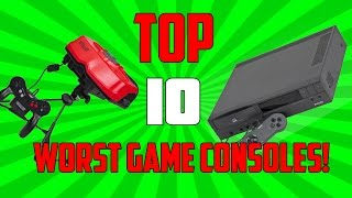TOP 10 WORST GAMING CONSOLES!