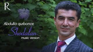 Abdulla Qurbonov Shodlan Абдулла Курбонов Шодлан Music Version