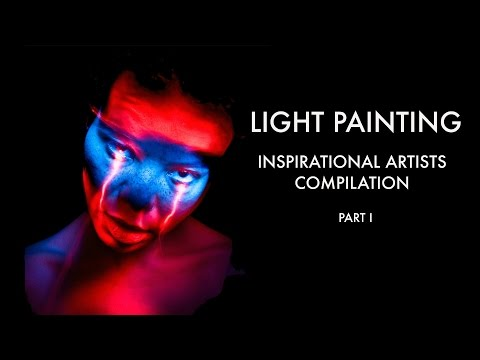Light Painting Inspirational Artists Compilation Part I