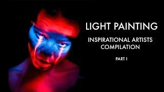 Light Painting Inspirational Artists Compilation Part I