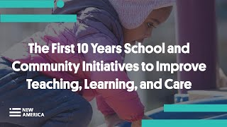 The First 10 Years School and Community Initiatives to Improve Teaching, Learning, and Care
