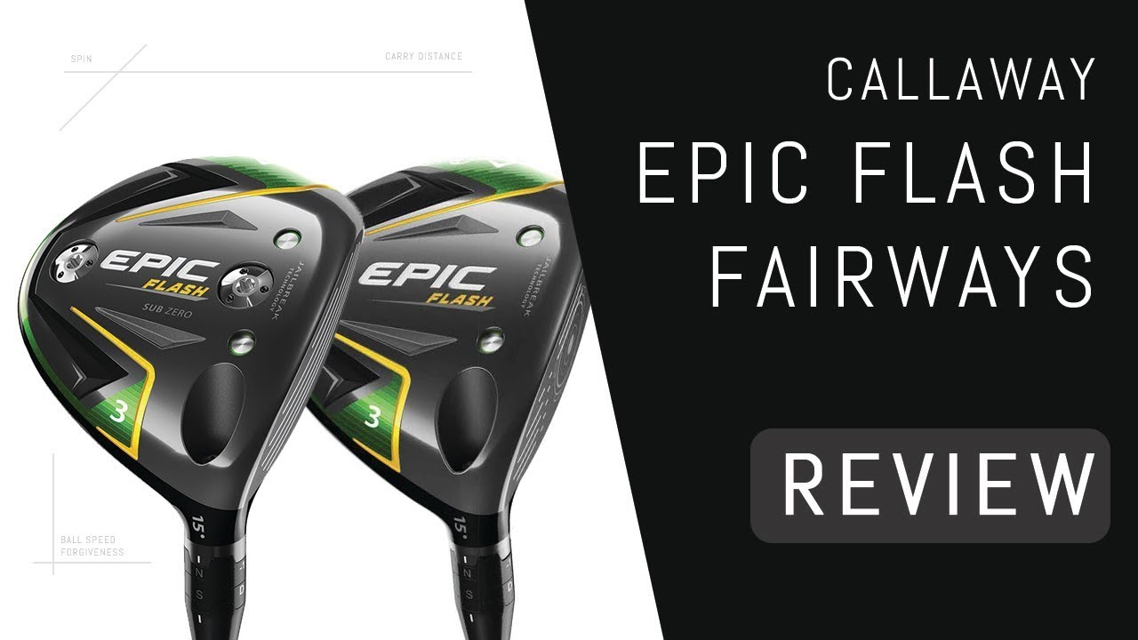 Callaway Epic Flash Fairway Woods Review | Standard & Sub Zero