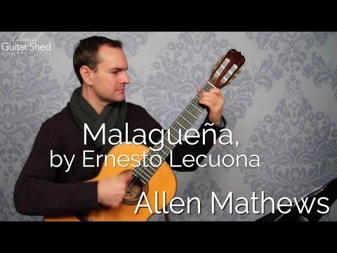 Malagueña, by Ernesto Lecuona on classical guitar