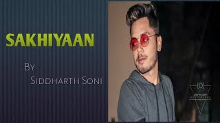 Sakhiyaan - Maninder Buttar || Album Song By Siddharth Soni |MixSingh |Babbu |New Punjabi Song 2018