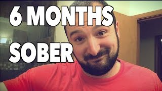 6 MONTHS SOBER | How It