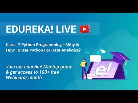 Class - 7 Python Programming | Why & How To Use Python For Data Analytics? | Edureka Masterclass