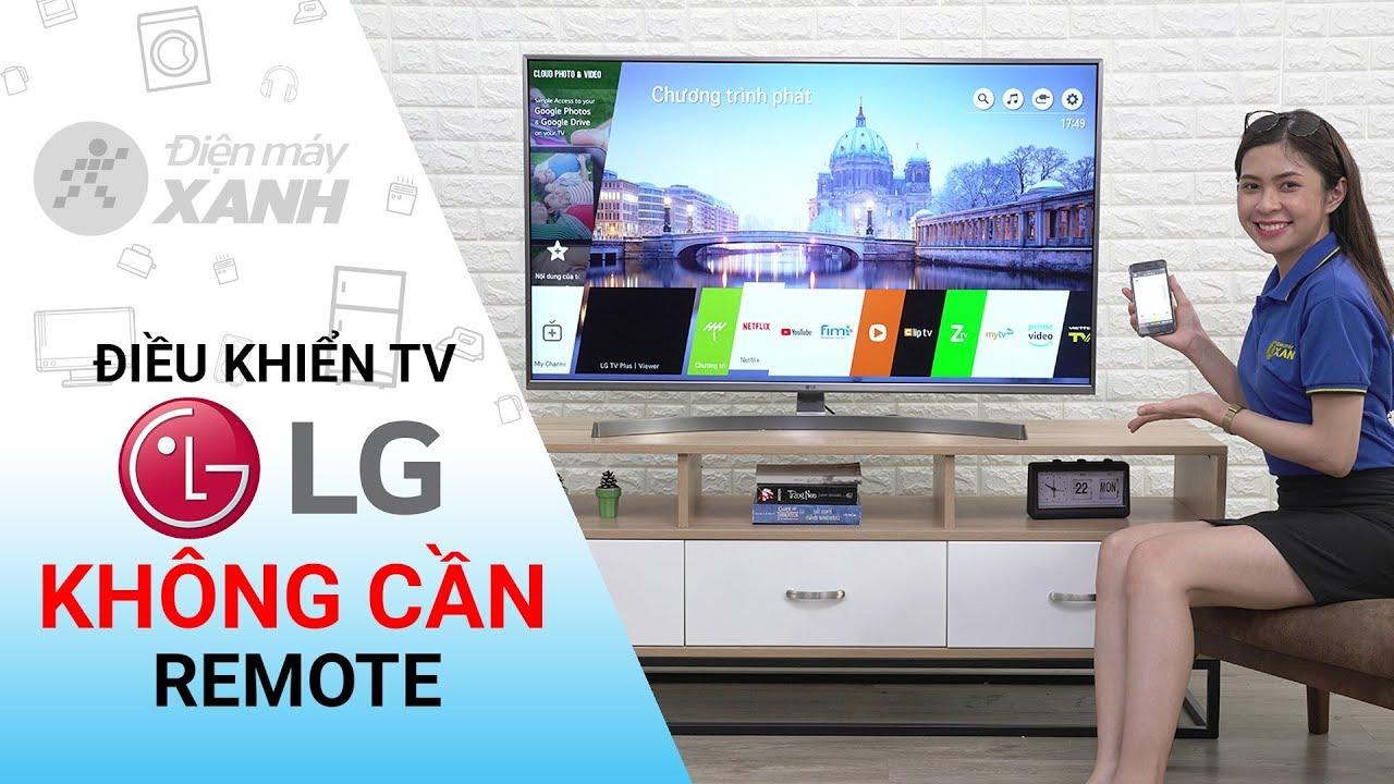 Cách điều khiển Smart Tivi LG bằng điện thoại • Điện máy XANH