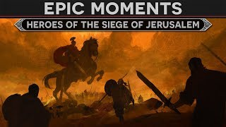 Epic Moments in History - Heroes of the Siege of Jerusalem