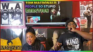 TOM MACDONALD- PEOPLE SO STUPID (REACTION) 😂🙌🏾💯😲