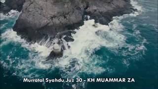 Murratal Tartil dan Syahdu Juz 30 Juz Amma - KH MUAMMAR ZA