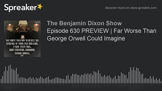Episode 630 PREVIEW   Far Worse Than George Orwell Could Imagine
