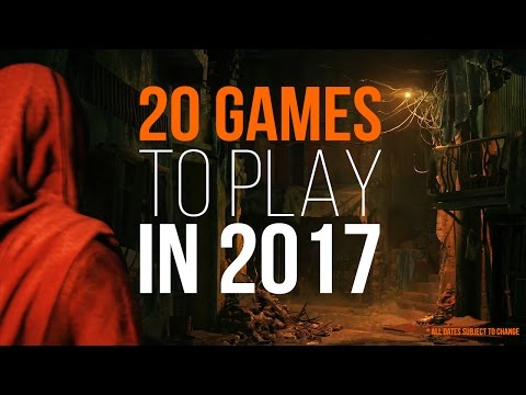 20 GAMES TO PLAY IN 2017 | Most Anticipated Games of 2017 PS4, Xbox One, Nintendo Switch
