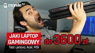 Jaki laptop gamingowy do 3600zł | Test Lenovo, Acer, MSI