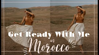 GET READY WITH ME IN MOROCCO // Fashion Mumblr