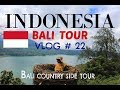 VLOG # 22  Bali Tour  -  Indonesia - Bali  Country Side Tour Episode 2