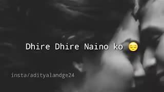 #whatsappstatus #itsadix Dhire_dhire_Naino ko_ whatsapp_status_mp4