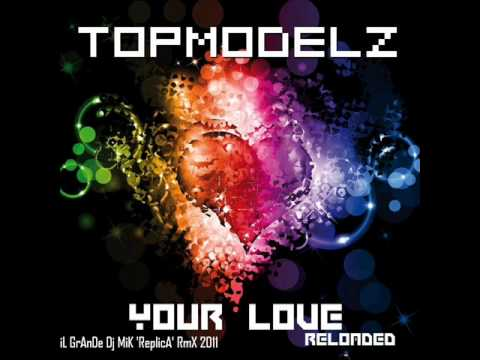Topmodelz - Your Love (iL GrAnDe Dj MiK 'ReplicA' RmX 2011).wmv