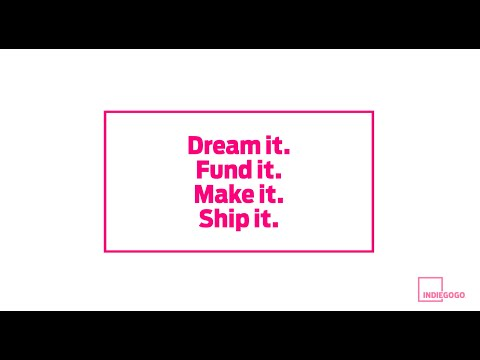 Dream it. Fund it. Make it. Ship it. Indiegogo