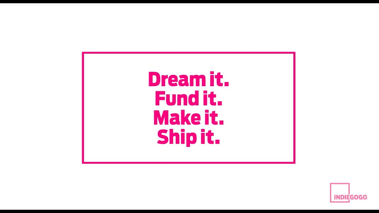 Dream it  Fund it  Make it  Ship it  Indiegogo's 2015 Year in Review