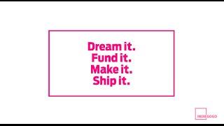 Dream it. Fund it. Make it. Ship it. Indiegogo