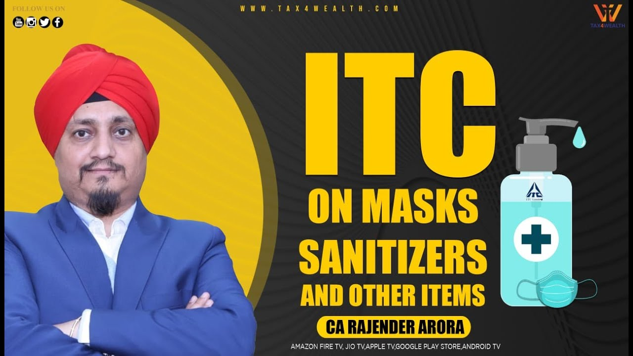 GST ITC on Masks, Sanitizers and other Items with CA Rajender Arora