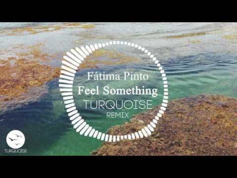 Fátima Pinto - Feel Something Feat. Mike Joseph (Turquoise Remix)