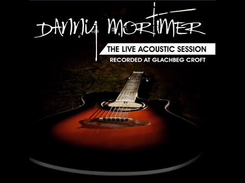 "Danny Mortimer - ""Maybe This Is Our Day"" Live and Acoustic at Glachbeg Croft"