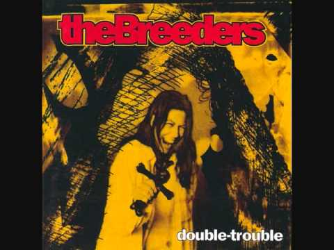 The Breeders - Double Trouble (pt1)
