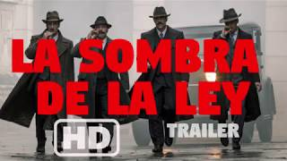La sombra de la ley Tráiler oficial película 2018