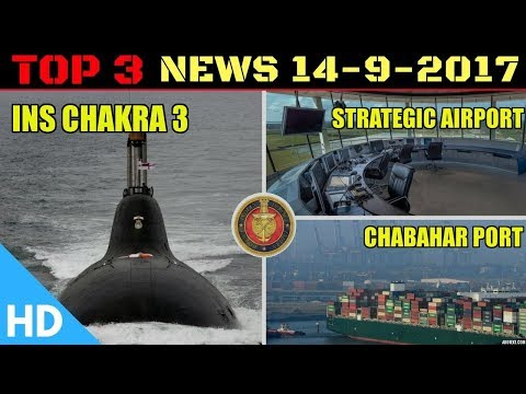 Top 3 Headlines : Indian Defence Updates : INS Chakra 3 India to Lease 3rd Nuclear Submarine