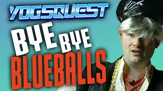 YogsQuest 2 - Episode 8 - Bye Bye Blueballs
