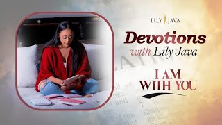 I Am With You || Devotions With Lily Java