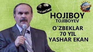 Hojiboy Tojiboyev - O`zbeklar 70 yil yashar ekan