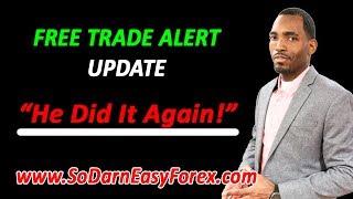 FREE Trade Alert UPDATE [HE DID IT AGAIN!] - So Darn Easy Forex