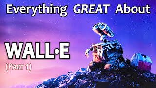 Everything GREAT About WALL-E! (Part 1)