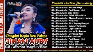 Dangdut Koplo JIHAN AUDY New Palapa Full Collection Mantap Banget Coys
