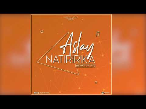 Aslay- Natiririka(Official Music Audio)