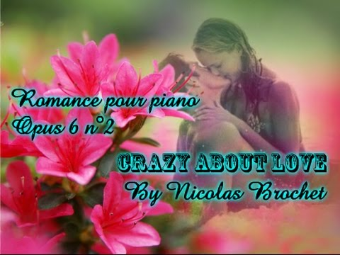"Romance for piano Opus 6 n°2 - ""FOU D'AMOUR"" ""CRAZY ABOUT LOVE"" - Nicolas BROCHET"