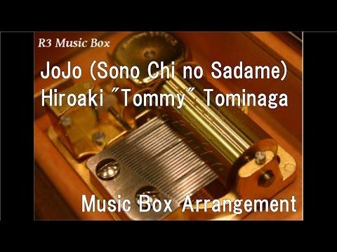 "JoJo (Sono Chi No Sadame)/Hiroaki ""Tommy"" Tominaga [Music Box] (Anime ""JoJo's Bizarre Adventure"" OP)"
