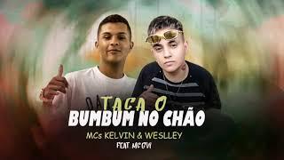 MCs Kelvin e Weslley - Taca o Bum Bum no Chão (feat. MC GW)