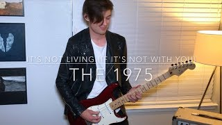 """""""It's Not Living (If It's Not With You)"""" Guitar Cover - The 1975"""