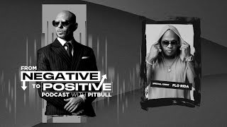 Pitbull - From Negative To Positive   Special Guest: Flo Rida (Episode 1)