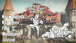 Fallout 4 Nuka World Finale - No Weapons/No Armour - New Survival - Part 5: Wasteland Justice