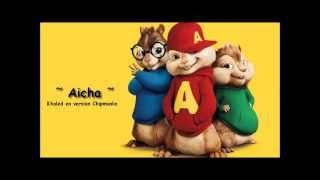 Aicha - Khaled (version Chipmunks)