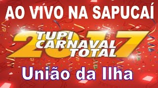 Baixar UNIÃO DA ILHA 2017 - Samba Enredo ao vivo na Sapucaí